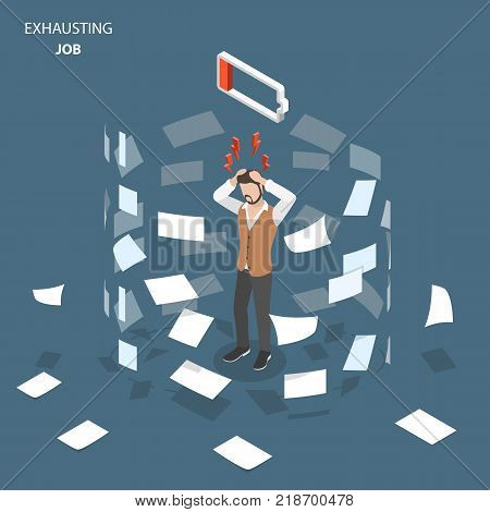 Exhausting job flat isometric vector concept. Man stands, holding his head, showing an fatigue and stress. Paper documents are whirling around him.