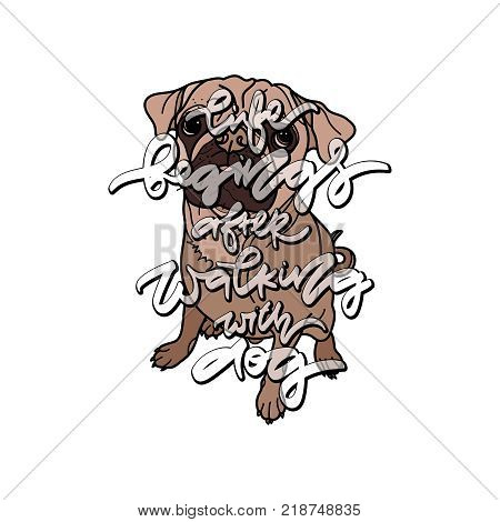Life begins after walking with dog. Vector illustation with dog and hand drawn lettering. Typography design elements for prints, cards, posters, products packaging, branding