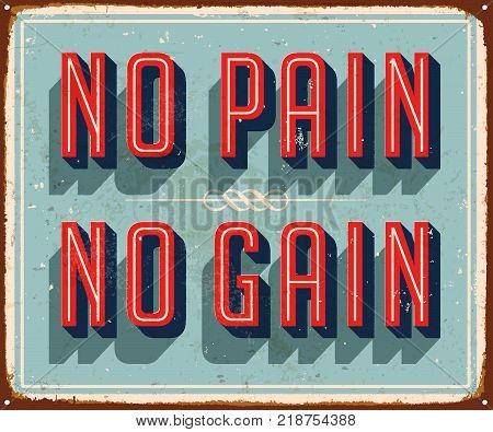 Vintage Vector Metal Sign - No Pain No Gain - with a realistic used and rusty effect that can be easily removed for a clean, brand new sign.