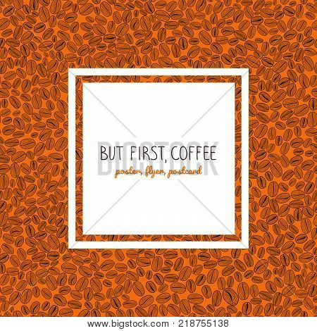 Roasted coffee beans background. Text frame, flyer or poster. Warm brown colors. Copy space. Coffee beans text frame. Can be used as seamless pattern.