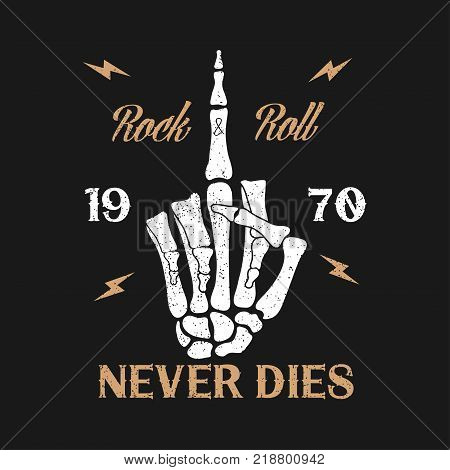 Rock-n-Roll music grunge typography for t-shirt. Clothes design with skeleton hand shows middle finger gesture. Slogan: Rock Roll never dies . Graphics for print apparel. Vector illustration.