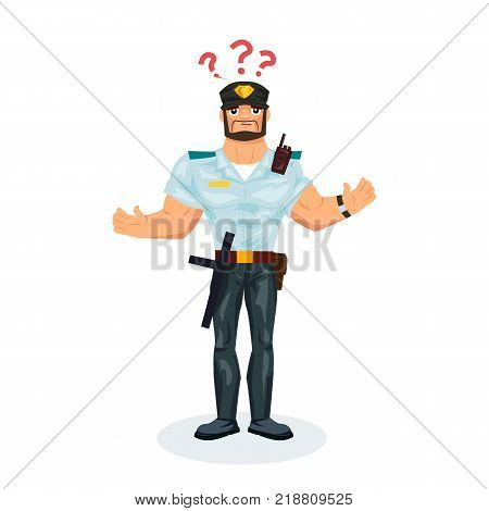 Policeman working cartoon character person in working situations. Policeman, in working clothes, in form, with equipment, the man is confused, confused, wondering. Vector illustration.