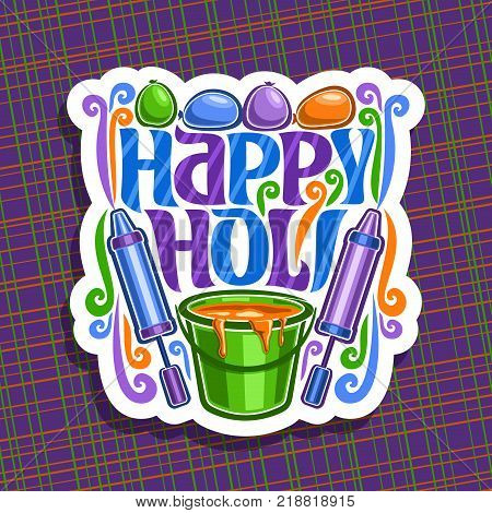 Vector logo for Indian Holi Festival, colorful cut paper sign for traditional holiday holi in India, fun spring hindu festival of colours holi, balls with water, pichkari and bucket with liquid paint.