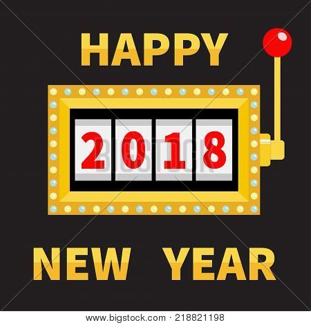 Happy New Year 2018. Slot machine. Jackpot. Golden Glowing lamp light. Red handle lever. Big win Online casino gambling club sign symbol. Merry Christmas. Flat design. Black background. Vector