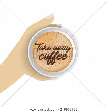 Top view of hand holding realistic and to go paper coffee cup. Element isolated on the white background. Poster with Takeaway coffee text.