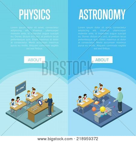 Physics and astronomy lessons at school isometric posters. Children sitting at table in classroom and studying, teacher near blackboard vector illustration. Primary school education 3D concept.