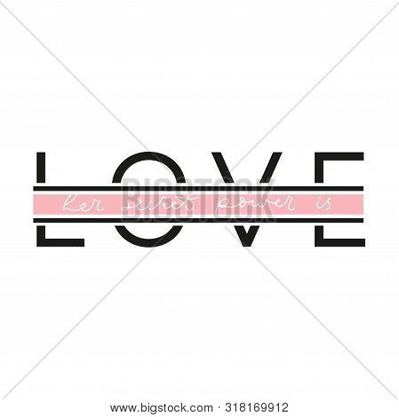 Her Secret Power Is Love Poster Vector Illustration. Quote With Inspirational Emphasize On Main Word