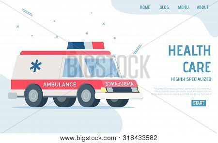Highly Specialized Healthcare. Flat Landing Page With Cartoon Modern Ambulance Car. Professional Med
