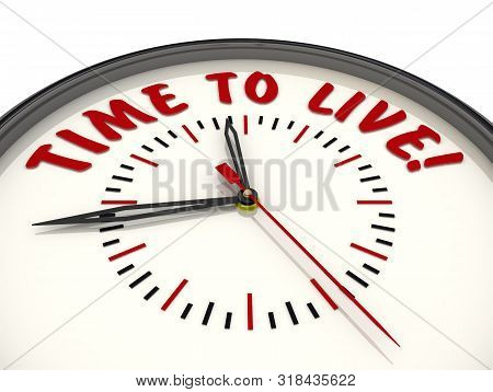 Time To Live! Clock With Text. Analog Clock With Red Text Time To Live! Isolated. 3d Illustration