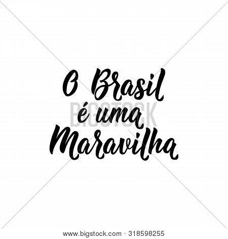 O Brasil E Uma Maravilha. Brazilian Lettering. Translation From Portuguese: Brazil Is A Wonder. Mode