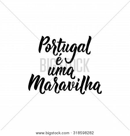 Portugal E Uma Maravilha. Brazilian Lettering. Translation From Portuguese: Portugal Is A Wonder. Mo