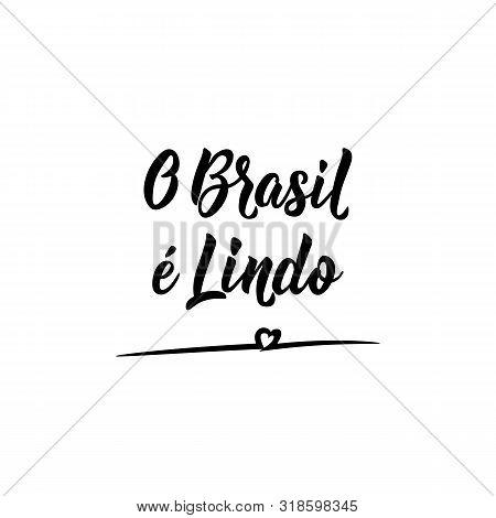 O Brasil E Lindo. Brazilian Lettering. Translation From Portuguese - Brazil Is Beautiful. Modern Vec