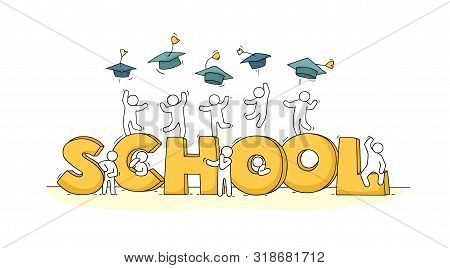Sketch Of Little People With Word School. Doodle Cute Miniature Scene About End Of Education. Hand D