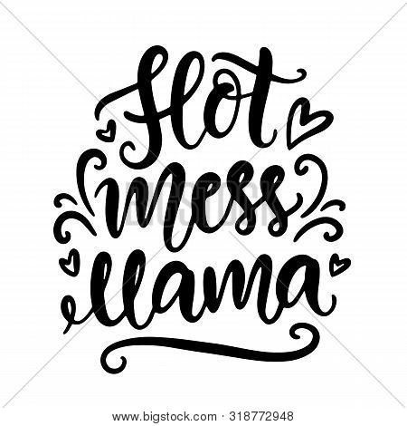 Hot Mess Mama. T Shirt Design, Funny Hand Lettering Quote, Moms Life, Motherhood Poster, Modern Brus