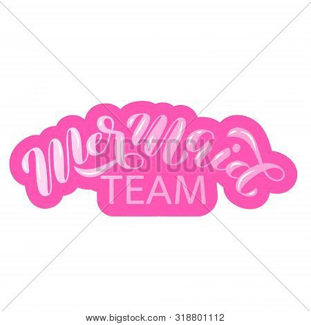 Mermaid Team Brush Lettering. Vector Illustration For Clothes