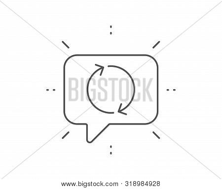 Refresh arrow line icon. Chat bubble design. Rotation Arrowhead symbol. Navigation pointer sign. Outline concept. Thin line refresh icon. Vector poster