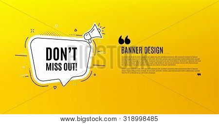 Dont Miss Out. Yellow Banner With Chat Bubble. Special Offer Price Sign. Advertising Discounts Symbo