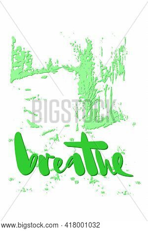 Vector Illustration Of The Lettering Breathe On The Background Of The Forest. Text For Templates Of