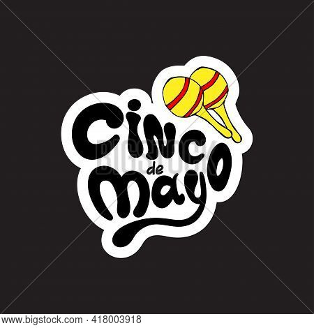 Cinco De Mayo Sticker. Handwritten Lettering Phrase Design With Hand-draw Maracas. Vector Illustrati