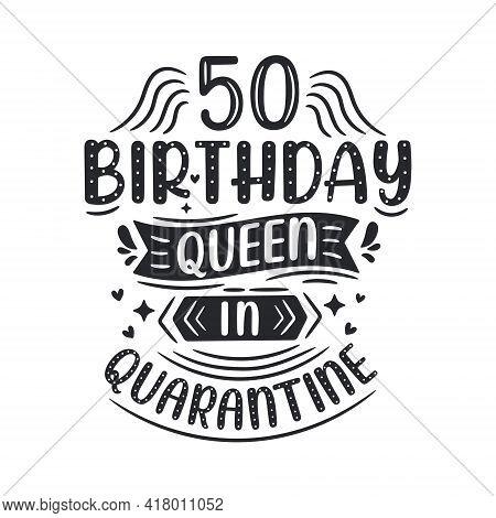 It's My 50 Quarantine Birthday. 50 Years Birthday Celebration In Quarantine.