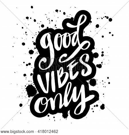 Good Vibes Only Hand Written Lettering. Motivational Quote.