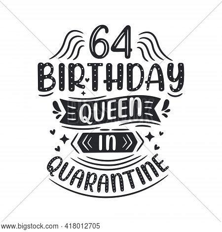 It's My 64 Quarantine Birthday. 64 Years Birthday Celebration In Quarantine.