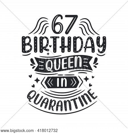 It's My 67 Quarantine Birthday. 67 Years Birthday Celebration In Quarantine.