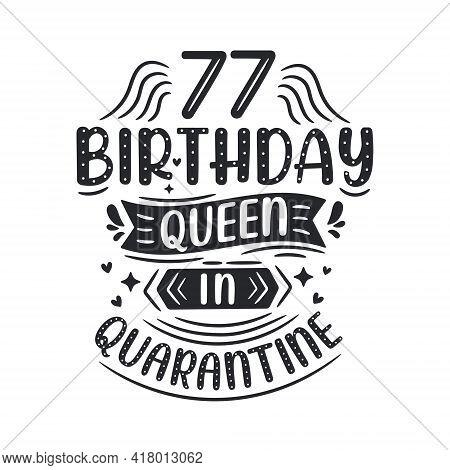 It's My 77 Quarantine Birthday. 77 Years Birthday Celebration In Quarantine.