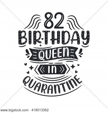 It's My 82 Quarantine Birthday. 82 Years Birthday Celebration In Quarantine.