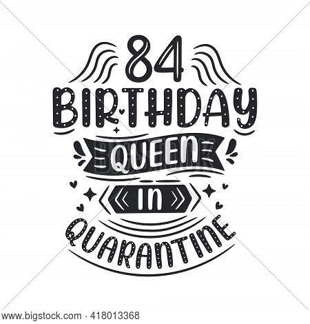 It's My 84 Quarantine Birthday. 84 Years Birthday Celebration In Quarantine.