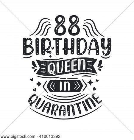 It\'s My 88 Quarantine Birthday. 88 Years Birthday Celebration In Quarantine.