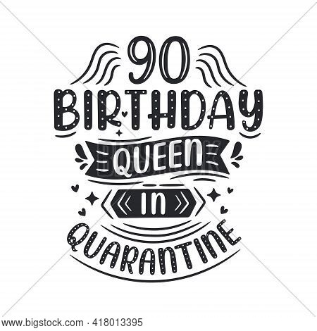 It's My 90 Quarantine Birthday. 90 Years Birthday Celebration In Quarantine.