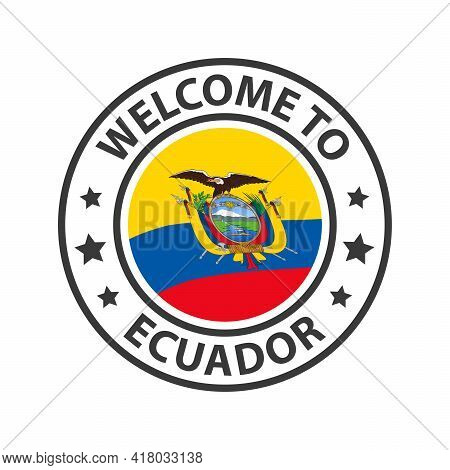 Welcome To Ecuador. Collection Of Welcome Icons. Stamp Welcome To With Waving Country Flag