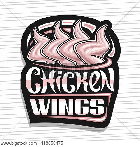 Vector Logo For Chicken Wings, Dark Decorative Sign Board With Illustration Of Raw Chicken Meat, Art