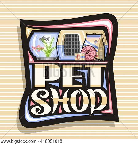 Vector Logo For Pet Shop, Decorative Sign Board With Illustration Of Plastic Travel Box For Cat, Aqu