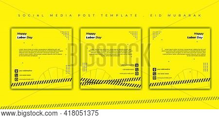 Happy Labor Day Design With Yellow Design. Set Of Social Media Post Template. Good Template For Labo