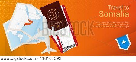 Travel To Somalia Pop-under Banner. Trip Banner With Passport, Tickets, Airplane, Boarding Pass, Map