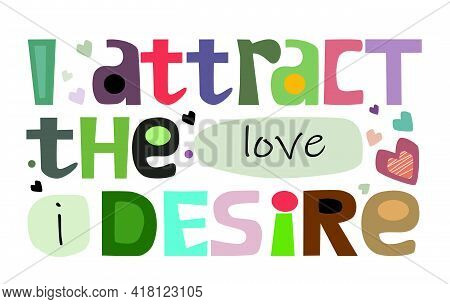 I Attract The Love I Desire Affirmation Motivational Quote Vector Text Art. Colourful Letters Blogs