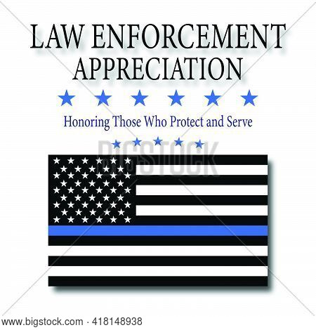 Law Enforcement Appreciation With Police Thin Blue Line Flag. The Flag Symbolizes Pride In The Polic