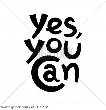 Yes You Can Inspirational Phrase On White Background