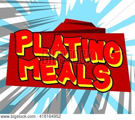 Plating Meals - Comic Book Style Text. Restaurant Event Related Words, Quote On Colorful Background.