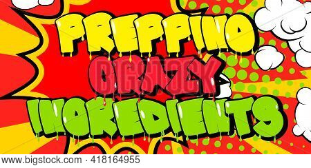Prepping Crazy Ingredients - Comic Book Style Text. Restaurant Event Related Words, Quote On Colorfu
