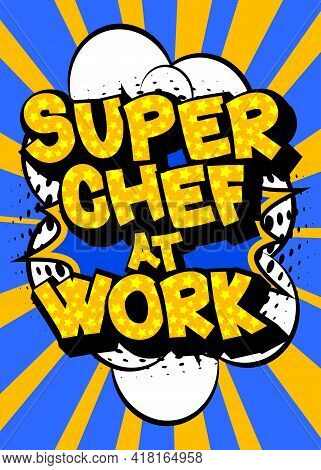 Super Chef At Work - Comic Book Style Text. Restaurant Event Related Words, Quote On Colorful Backgr