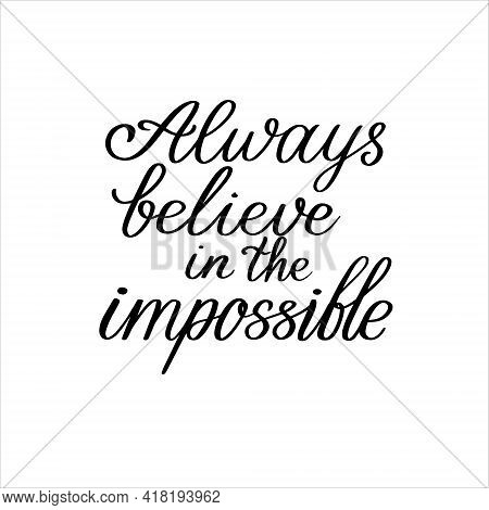 Always Believe In The Impossinle Hand Calligraphy Vector Typography Inspirational Quote For Poster P