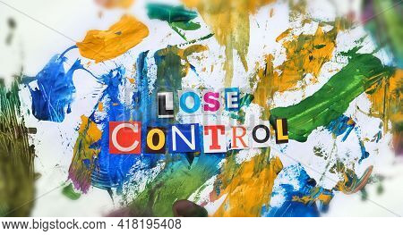 Lose Control Headline. Cut Out Colored Letters From Magazines And Compilation Of Lose Control, Water