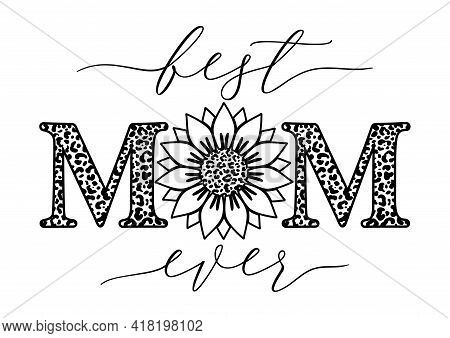 Vector Outline Illustration Of Best Mom Ever Quote With Sunflower And Leopard Print On White Backgro