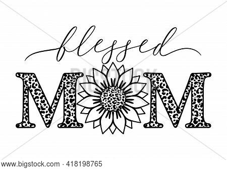 Vector Outline Illustration Of Blessed Mom Quote With Sunflower And Leopard Print On White Backgroun
