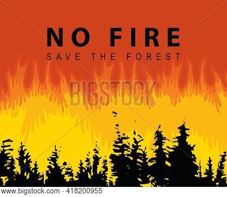Eco Poster Concept With Flaming Forest And The Words No Fire, Save The Forest. Vector Illustration I