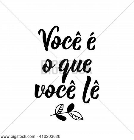 Brazilian Lettering. Translation From Portuguese - You Are What You Read. Modern Vector Brush Callig