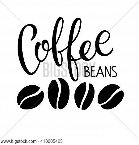 Coffee Beans And Coffee Beans Calligraphy Lettering. Set Of Coffee Isolated On White Background. Gro